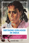 Defining Girlhood in India: A Transnational History of Sexual Maturity Laws Cover Image
