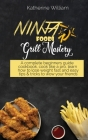 Ninja Foodi Grill Mastery: A complete beginners guide cookbook, cook like a pro, learn how to lose weight fast and easy tips & tricks to wow your Cover Image