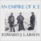 An Empire of Ice Lib/E: Scott, Shackleton, and the Heroic Age of Antarctic Science Cover Image