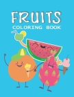 Fruits Coloring Book: Beautiful Line Drawings To Color & Let your Imagination Take Over and Color To Your Hearts Content Cover Image
