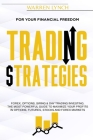 Trading Strategies: For Your Financial Freedom. Forex, Options, Swing & Day Trading Investing. The Most Powerful Guide to Maximize Your Pr Cover Image