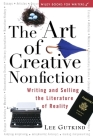 The Art of Creative Nonfiction: Writing and Selling the Literature of Reality (Wiley Books for Writers) Cover Image