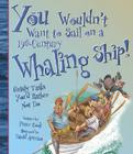 You Wouldn't Want to Sail on a 19th-Century Whaling Ship!: Grisly Tasks You'd Rather Not Do Cover Image