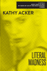 Literal Madness: Three Novels: Kathy Goes to Haiti; My Death My Life by Pier Paolo Pasolini; Florida (Acker) Cover Image