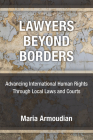 Lawyers Beyond Borders: Advancing International Human Rights Through Local Laws and Courts Cover Image