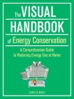 The Visual Handbook of Energy Conservation: A Comprehensive Guide to Reducing Energy Use at Home Cover Image