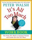 It's All Too Much Workbook: The Tools You Need to Conquer Clutter and Create the Life You Want Cover Image