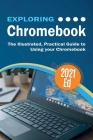 Exploring ChromeBook 2021 Edition: The Illustrated, Practical Guide to using Chromebook Cover Image