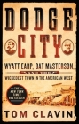 Dodge City: Wyatt Earp, Bat Masterson, and the Wickedest Town in the American West Cover Image