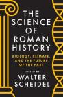 The Science of Roman History: Biology, Climate, and the Future of the Past Cover Image