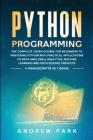 Python Programming: The Complete Crash Course for Beginners to Mastering Python with Practical Applications to Data Analysis and Analytics Cover Image
