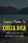 Expat's Guide To Costa Rica: Getting To Know Costa Rica From Work & Business To Taxes & Banking: Costa Rica Living Cover Image