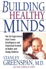 Building Healthy Minds: The Six Experiences That Create Intelligence And Emotional Growth In Babies And Young Children Cover Image