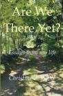 Are We There Yet?: Essays from My Life Cover Image
