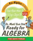 Dr. Math Gets You Ready for Algebra: Learning Pre-Algebra Is Easy! Cover Image