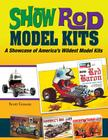 Show Rod Model Kits: A Showcase of America's Wildest Model Kits (Cartech) Cover Image