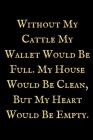 Without My Cattle My Wallet: A Cow notebook, cow themed gift, cow birthday gift, awesome cow notebook, cow gifts for women, cow gifts for kids, cow Cover Image