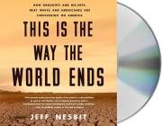 This Is the Way the World Ends: How Droughts and Die-offs, Heat Waves and Hurricanes Are Converging on America Cover Image