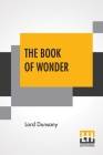 The Book Of Wonder: A Chronicle Of Little Adventures At The Edge Of The World Cover Image