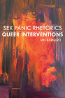 Sex Panic Rhetorics, Queer Interventions (Albma Rhetoric Cult & Soc Crit) Cover Image