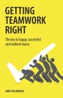Getting Teamwork Right: The key to happy, successful and resilient teams Cover Image