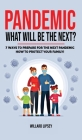 Pandemic - What Will Be the Next?: How to Protect your Family and Prevent a New Epidemic! 7 Ways to Prepare for the Next Pandemic! How to survive a pa Cover Image