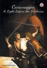 Caravaggio: A Light Before the Darkness Cover Image