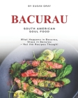Bacurau - South American Soul Food: What Happens in Bacurau, Stays in Bacurau - Not the Recipes Though! Cover Image