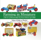 Farming in Miniature - A Review of British-Made Toy Farm Vehicles up to 1980: Volume 2: Dinky to Wend-al Cover Image
