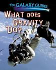 What Does Gravity Do? (Galaxy Guides) Cover Image
