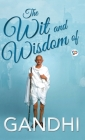 The Wit and Wisdom of Gandhi Cover Image