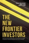 The New Frontier Investors: How Pension Funds, Sovereign Funds, and Endowments Are Changing the Business of Investment Management and Long-Term In Cover Image