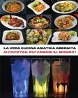 [ 2 Books in 1 ] - La Vera Cucina Asiatica Abbinata AI Cocktail Piu' Famosi Al Mondo ! Italian Language Edition: Doppio Cookbook Comprendente Le Migli Cover Image