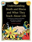 Understanding Death and Illness and What They Teach about Life: An Interactive Guide for Individuals with Autism or Asperger's and Their Loved Ones Cover Image