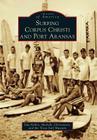 Surfing Corpus Christi and Port Aransas (Images of America (Arcadia Publishing)) Cover Image