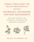 Herbal Formularies for Health Professionals, Volume 4: Neurology, Psychiatry, and Pain Management, Including Cognitive and Neurologic Conditions and E Cover Image