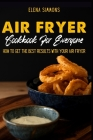 Air Fryer Cookbook For Everyone: How To Get The Best Results With Your Air Fryer Cover Image