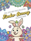 Fun Cute And Stress Relieving Easter Bunny Coloring Book: Find Relaxation And Mindfulness with Stress Relieving Color Pages Made of Beautiful Black an Cover Image