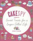 Cakespy Presents Sweet Treats for a Sugar-Filled Life Cover Image