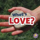 What's Love? (A+ Books: Shelley Rotner's World) Cover Image