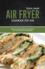 Air Fryer Cookbook for One: Easy to make, Healthy and Delicious Air Fryer Recipes for Beginners Cover Image