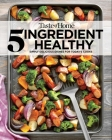 Taste of Home 5 Ingredient Healthy Cookbook: Simply delicious dishes for today's cooks (TOH 5 Ingredient) Cover Image
