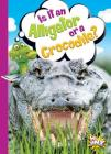 Is It an Alligator or a Crocodile? (Can You Tell the Difference?) Cover Image