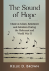Sound of Hope: Music as Solace, Resistance and Salvation During the Holocaust and World War II Cover Image