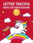 Letter Tracing Book for Preschoolers Ages 3-5: Letter Tracing Book With Cute Unicorn Practice For Kids, Ages 3-5 Alphabet Writing Practice Cover Image