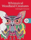 Whimsical Woodland Creatures: Coloring for Everyone (Creative Stress Relieving Adult Coloring) Cover Image