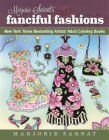 Marjorie Sarnat's Fanciful Fashions: New York Times Bestselling Artists' Adult Coloring Books Cover Image