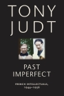 Past Imperfect: French Intellectuals, 1944-1956 Cover Image