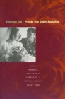 Private Life Under Socialism: Love, Intimacy, and Family Change in a Chinese Village, 1949-1999 Cover Image