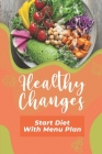 Healthy Changes: Start Diet With Menu Plan: Get Started With Cooking Cover Image